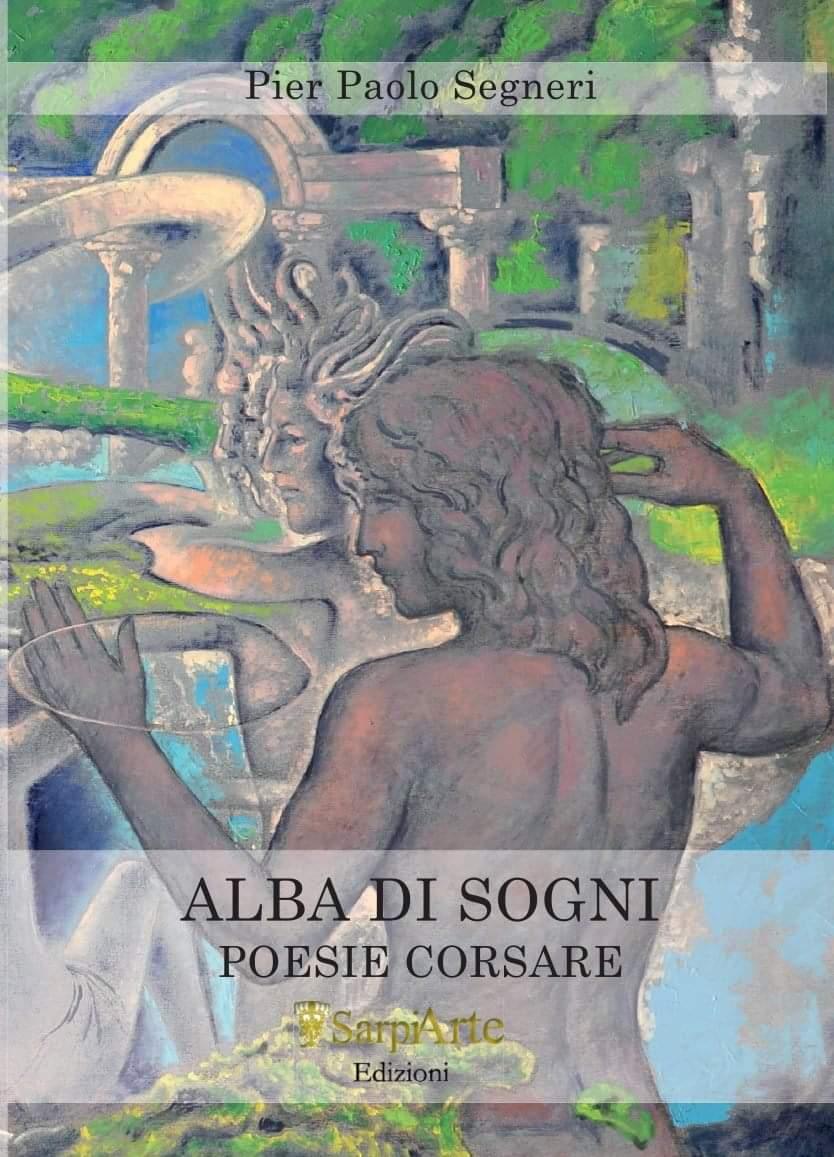 """Presentazione del libro """"Alba di Sogni"""" — Poesie Corsare di Pier Paolo Segneri, edito daSarpiArte"""
